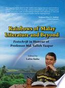 Rainbows Of Malay Literature And Beyond Festshrift In Honour Of Professor Md Salleh Yaapar Penerbit Usm