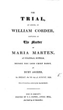 The trial, at length, of William Corder, convicted of the murder of Maria Marten