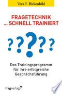 Fragetechnik schnell trainiert  : Das Trainingsprogramm für Ihre erfolgreiche Gesprächsführung