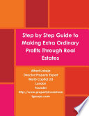 Step By Step Guide To Making Extra Ordinary Profits Through Real Estates  PDF