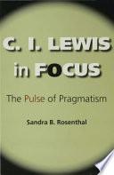 C. I. Lewis in Focus
