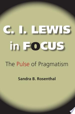 Download C. I. Lewis in Focus Free Books - E-BOOK ONLINE