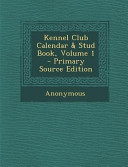 Kennel Club Calendar Stud Book Volume 1 Primary Source Edition
