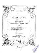 A bridal gift  by the editor of  A parting gift to a Christian friend   Book