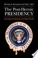 The Post-Heroic Presidency Leveraged Leadership in an Age of Limits