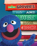 Grover s Cute and Adorable Book of Books