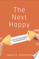 """""""The Next Happy: Let Go of the Life You Planned and Find a New Way Forward"""" by Tracey Cleantis"""