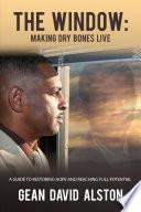 The Window: Making Dry Bones Live