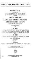 Education Legislation  1968  Hearings Before the Subcommittee on Education