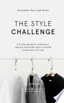 The Style Challenge: A 9-Step Guide to Creating a Capsule Wardrobe and a Curated Closet You Will Love