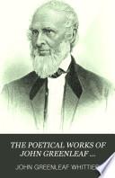 THE POETICAL WORKS OF JOHN GREENLEAF WHITTIER