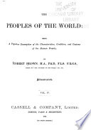 The Peoples Of The World Being A Popular Description Of The Characteristics Condition And Customs Of The Human Family