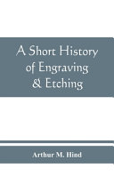 Read Online A Short History of Engraving & Etching for the Use of Collectors and Students, with Full Bibliography, Classified List and Index of Engravers For Free