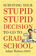 Surviving Your Stupid  Stupid Decision to Go to Grad School