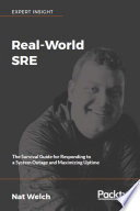 """""""Real-World SRE: The Survival Guide for Responding to a System Outage and Maximizing Uptime"""" by Nat Welch"""