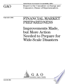 Financial Market Preparedness Improvements Made But More Action Needed To Prepare For Widescale Disasters Report To The Committee On Energy And Commerce House Of Representatives  Book PDF