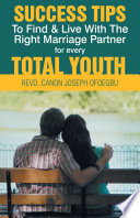Success Tips to Find & Live with the Right Marriage Partner for Every Total Youth