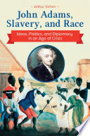 John Adams  Slavery  and Race  Ideas  Politics  and Diplomacy in an Age of Crisis Book