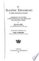 Die religiöse Erfahrung in ihrer Mannigfaltigkeit  : Materialien und Studien zu einer Psychologie und Pathologie des religiösen Lebens