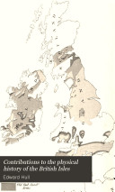 Contributions to the Physical History of the British Isles
