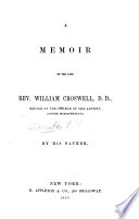 A Memoir of the late Rev  William Croswell D D      By his father  Harry Croswell    With a portrait