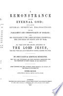 A remonstrance from the eternal God. Declaring several spiritual transactions unto the Parliament & Commonwealth of England, unto His Excellency, the Lord General Cromwell, ... By John Reeve and Lodowicke Muggleton ... Fourth edition