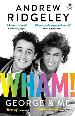 Book cover of 'Wham! George & Me' by Andrew Ridgeley