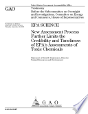 EPA Science  New Assessment Process Further Limits the Credibility and Timeliness of EPA s Assessments of Toxic Chemicals Book