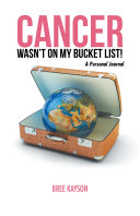 Cancer Wasn'T on My Bucket List! a Personal Journal Pdf/ePub eBook