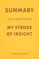 Summary of Jill Bolte Taylor's My Stroke of Insight by Milkyway Media