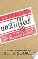 """""""Unstuffed: Decluttering Your Home, Mind and Soul"""" by Ruth Soukup"""