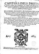 Capitols dels drets y altres coses del General del Principat de Cathalunya y comptat de Rossellò y Cerdanya fets en Corts generals del any MCCCCLXXXI fins en lo any MDLXIIII inclusive y dels drets que per practica y altrament se paguen