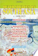 Dutch Sources on South Asia, C. 1600-1825: Archival guide to the repositories in the Netherlands other than the National Archives