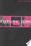 Future Girl, Young Women in the Twenty-first Century by Anita Harris PDF