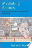 Mediating Politics  Newspapers  Radio  Television And The Internet Book