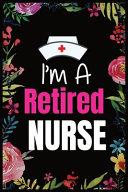 I M A Retired Nurse