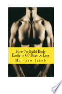 How to Build Body Easily in 60 Days Or Less