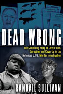 link to Dead wrong : the continuing story of city of lies, corruption and cover-up in the Notorious B.I.G. murder investigation in the TCC library catalog