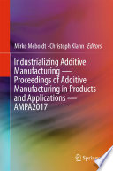 Industrializing Additive Manufacturing Proceedings Of Additive Manufacturing In Products And Applications Ampa2017 Book PDF