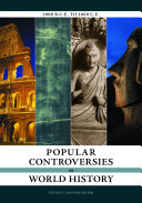 Popular Controversies in World History: Investigating History's Intriguing Questions [4 volumes]