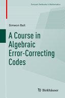 A Course in Algebraic Error Correcting Codes