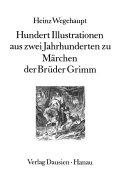 Hundert Illustrationen aus zwei Jahrhunderten zu Märchen der Brüder Grimm
