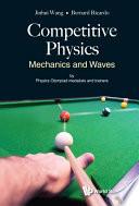 """Competitive Physics: Mechanics And Waves"" by Jinhui Wang, Bernard Ricardo Widjaja"