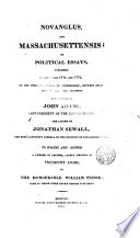 Novanglus  and Massachusettensis  Or  Political Essays  Published in the Years 1774 and 1775  on the Principal Points of Controversy  Between Great Britain and Her Colonies