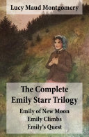 The Complete Emily Starr Trilogy: Emily of New Moon + Emily Climbs + Emily's Quest (Unabridged)