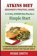 The Atkins Diet  a Beginner s Practical Guide  Book