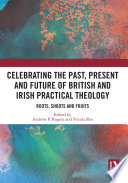 Celebrating The Past Present And Future Of British And Irish Practical Theology