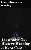 The Bradys Out West; or Winning A Hard Case