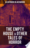 Read Online THE EMPTY HOUSE & OTHER TALES OF HORROR For Free