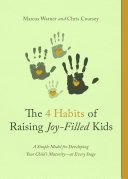 The 4 Habits of Raising Joy Filled Kids